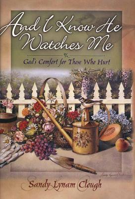 Image for And I Know He Watches Me: God's Comfort for Those Who Hurt