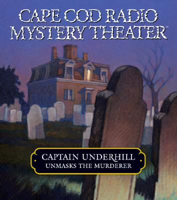 Image for Captain Underhill Unmasks the Murderer: The Legacy of Euriah Pillar and The Case of the Indian Flashlights (Cape Cod Radio Mystery Theater) (audiobook CD)