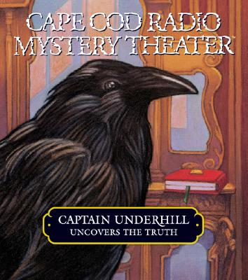 Image for Captain Underhill Uncovers the Truth: behind Edgar Allan Crow and the Purloined, Purloined Letter (Cape Cod Radio Mystery Theater) Audiobook