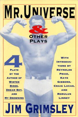 Image for Mr. Universe and Other Plays (Romulus Linney - Mr. Universe, Reynold Price - The Lizard of Tarsus, Kaye Gibbons - the Borderland, Craig Lucas - Math and Aftermath
