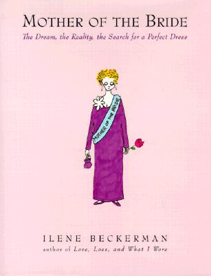 Mother of the Bride: The Dream, the Reality, the Search for a Perfect Dress, Beckerman,Ilene