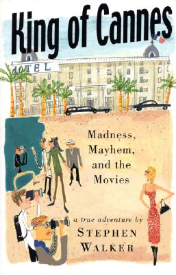 King of Cannes: Madness, Mayhem and the Movies, Walker, Stephen