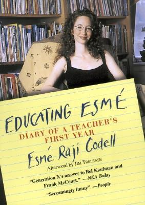 Educating Esmé: Diary of a Teacher's First Year, Esme Raji Codell
