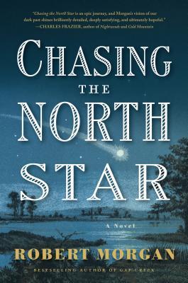Chasing the North Star: A Novel, Robert Morgan