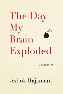 The Day My Brain Exploded, Ashok Rajamani