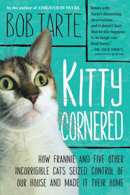 Image for Kitty Cornered: How Frannie and Five Other Incorrigible Cats Seized Control of Our House and Made It Their Home