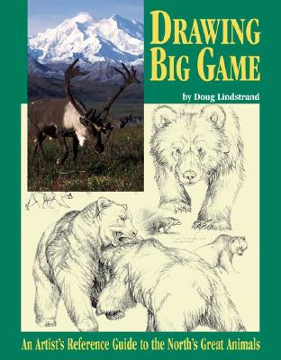 Image for Drawing Big Game: An Artist's Reference Guide to the North's Great Animals