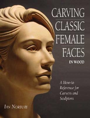 Image for Carving Classic Female Faces in Wood: A How-To Reference for Carvers and Sculptors
