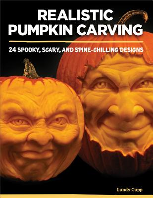 Image for Realistic Pumpkin Carving: 24 Spooky, Scary, and Spine-Chilling Designs