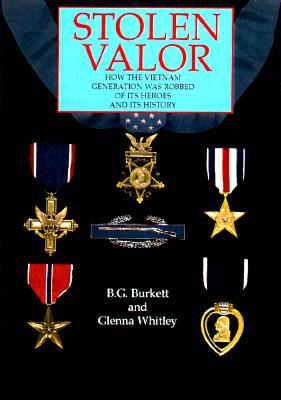 Stolen Valor; How the Vietnam Generation Was Robbed of Its Heroes and Its History, Burkett, B.G. & Whitley, Glenna