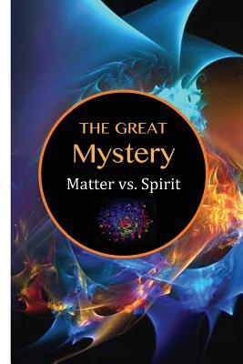 The Great Mystery: Matter vs. Spirit, Lane, David Christopher