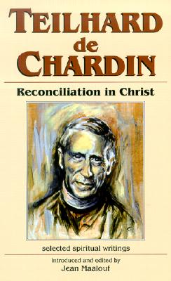 Teilhard de Chardin: Reconciliation in Christ (Spirituality Throughout the Ages), Maalouf, Jean
