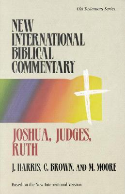 Joshua, Judges, Ruth (New International Biblical Commentary. Old Testament Series, 5), J. Gordon Harris, Cheryl Anne Brown, Michael S. Moore