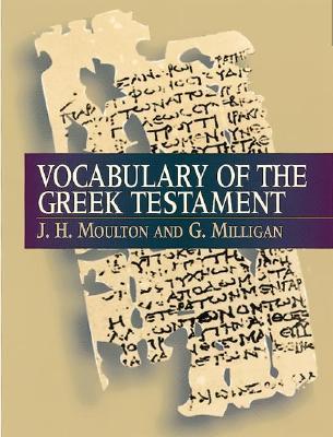 Vocabulary of the Greek Testament, G. Milligan, James Hope Moulton
