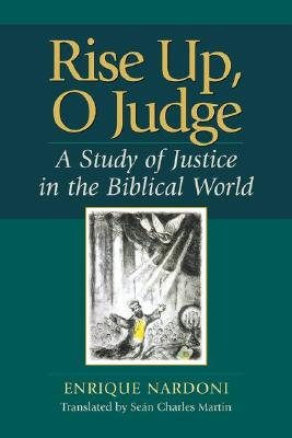 Image for Rise Up, O Judge: A Study of Justice in the Biblical World