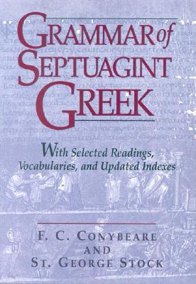 Grammar of Septuagint Greek: With Selected Readings, Vocabularies, and Updated Indexes, Conybeare, F. C.