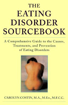 Image for The Eating Disorder Sourcebook: A Comprehensive Guide to the Causes, Treatments, and Prevention of Eating Disorders
