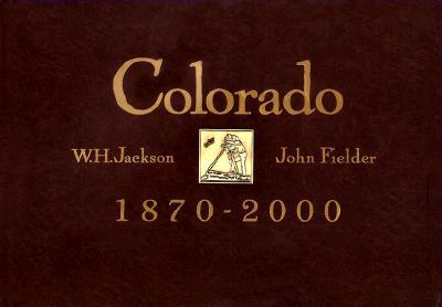 Colorado, 1870-2000, JACKSON, William Henry; FIELDER, John; MARSTON, Ed