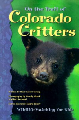 On the Trail of Colorado Critters: Wildlife-Watching for Kids, Mary Taylor Young, Wendy Shattil