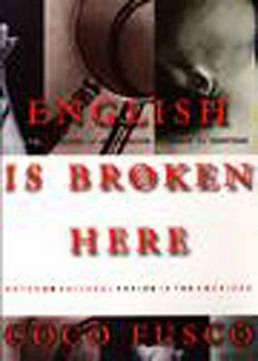 English Is Broken Here: Notes on Cultural Fusion in the Americas, Fusco, Coco