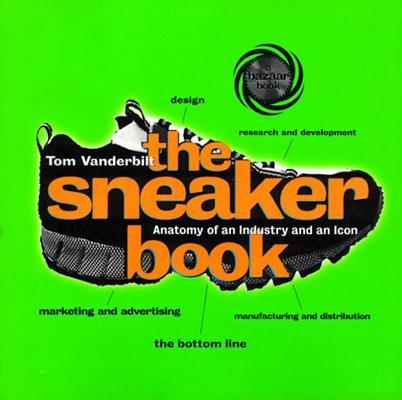 The Sneaker Book: Anatomy of an Industry and an Icon (Bazaar Book), Vanderbilt, Tom