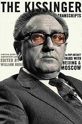 The Kissinger Transcripts: The Top-Secret Talks With Beijing and Moscow, Burr, William [Editor]