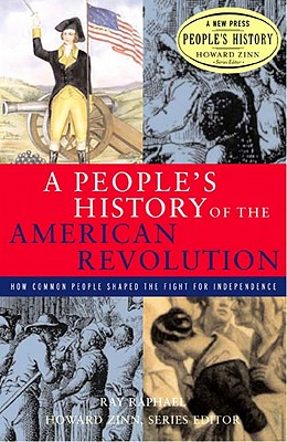 Image for A People's History of the American Revolution: How Common People Shaped the Fight for Independence (New Press People's History)