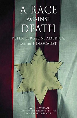 A Race Against Death: Peter Bergson, America, and the Holocaust, Wyman, David S.; Medoff, Rafael