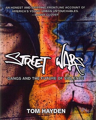 Street Wars: Gangs and the Future of Violence, Hayden, Tom