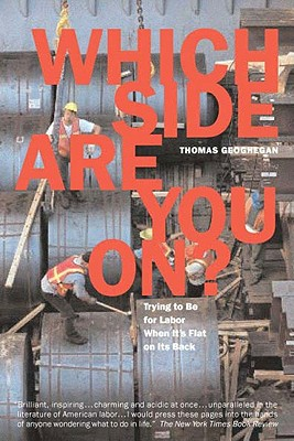 Which Side Are You on?: Trying to Be for Labor When It's Flat on Its Back, Geoghegan, Thomas