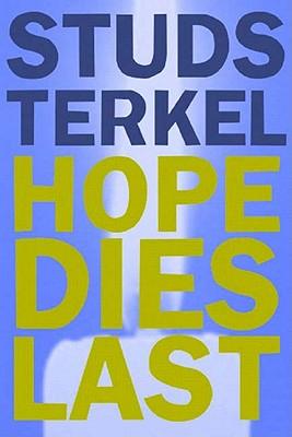 Hope Dies Last: Keeping The Faith In Troubled Times, Terkel, Studs