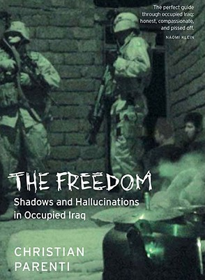 The Freedom: Shadows And Hallucinations In Occupied Iraq, Parenti, Christian