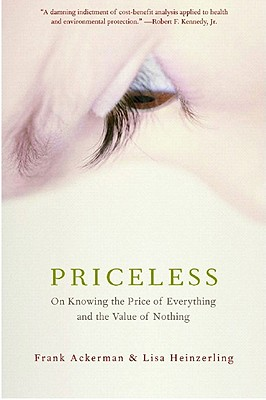 Priceless: On Knowing The Price Of Everything And The Value Of Nothing, Ackerman, Frank; Heinzerling, Lisa