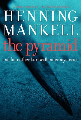 The Pyramid: And Four Other Kurt Wallander Mysteries (Kurt Wallander Mysteries), Henning Mankell