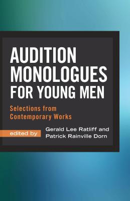 Audition Monologues for Young Men: Selections from Contemporary Works, Gerald Lee Ratliff; Patrick Rainville Dorn