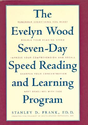 Image for The Evelyn Wood Seven-Day Speed Reading and Learning Program: Remember Everything You Read, Double Your Reading Speed, Improve Your Comprehension and Recall, Sharpen Your Concentration, Meet Deadlines With Ease