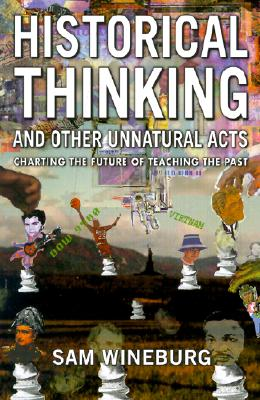Image for Historical Thinking and Other Unnatural Acts: Charting the Future of Teaching the Past (Critical Perspectives On The Past)