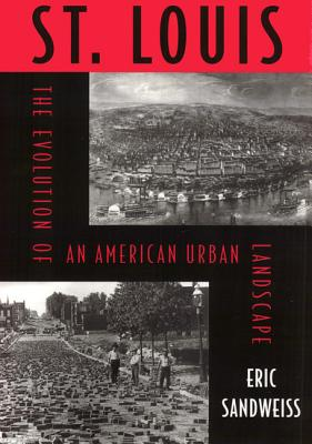 St. Louis: Evolution Of American Urban Landscape (Critical Perspectives On The P), Sandweiss, Eric