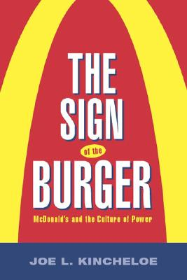 Image for The Sign of the Burger: Mcdonald'S And The Culture Of Power (Labor In Crisis)