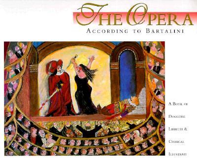 Image for The Opera According to Bartalini: A Book of Doggerel Libretti and Comic Illustrati