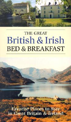 Image for GREAT BRITISH & IRISH BED & BREAKFAST FAVORITE PLACES TO STAY IN GREAT BRITAIN & IRELAND