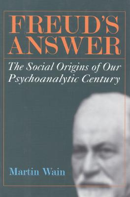 Image for Freud's Answer: The Social Origins of Our Psychoanalytic Century