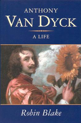 Image for ANTHONY VAN DYCK: A LIFE, 1599-1641