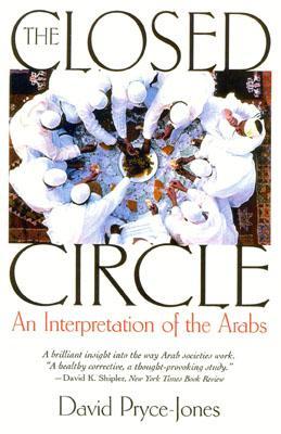 The Closed Circle: An Interpretation of the Arabs, Pryce-Jones, David