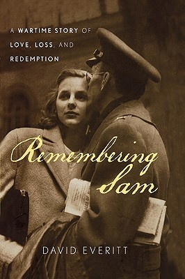 Remembering Sam: A Wartime Story of Love, Loss, and Redemption, Everitt, David