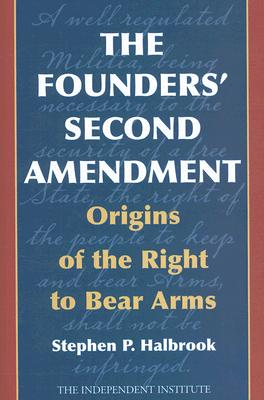 The Founders' Second Amendment: Origins of the Right to Bear Arms, Halbrook, Stephen P.
