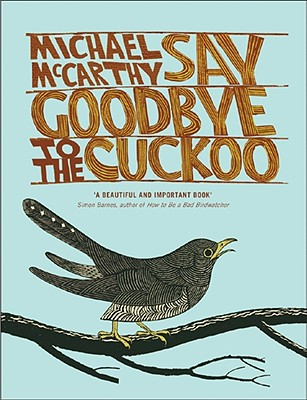 Say Goodbye to the Cuckoo: Migratory Birds and the Impending Ecological Catastrophe, Michael McCarthy
