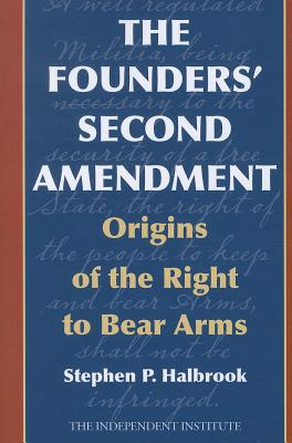 Image for The Founders' Second Amendment: Origins of the Right to Bear Arms (Independent Studies in Political Economy)
