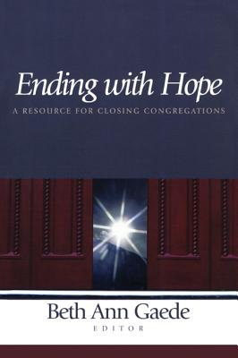 Image for Ending with Hope: A Resource For Closing Congregations