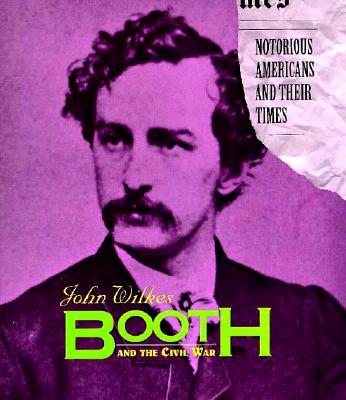 Image for Notorious Americans - John Wilkes Booth